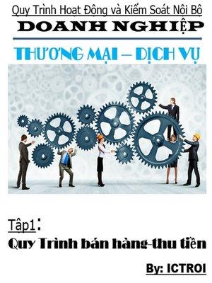 cover image of Tập 1 Bán hàng thu tiền- Quy trình hoạt động và kiểm soát nội bộ doanh nghiệp thương mại dịch vụ