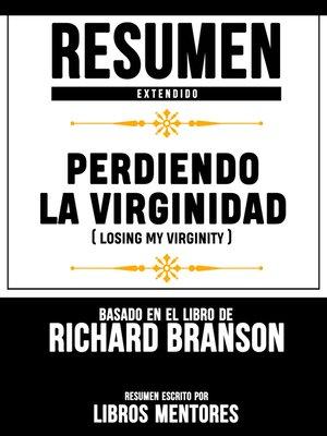 cover image of Perdiendo La Virginidad (Losing My Virginity)--Resumen Extendido Basado En El Libro De Richard Branson