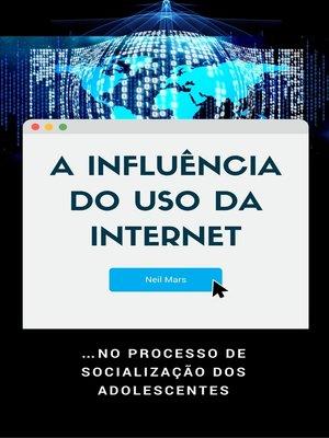 cover image of A Influência do Uso da Internet