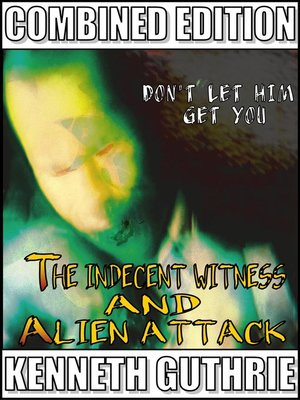 cover image of Indecent Witness and Alien Attack (Combined Edition)