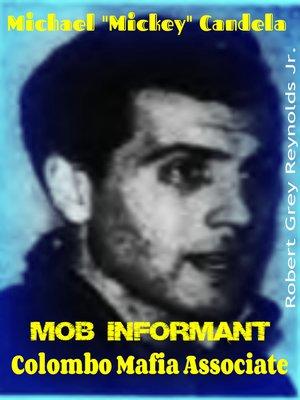 """cover image of Michael """"Mickey"""" Candella Mob Informant Colombo Mafia Associate"""