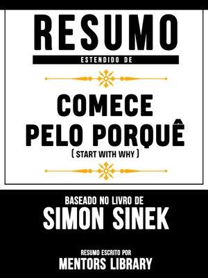 """cover image of Resumo Estendido De """"Comece Pelo Porquê"""" (Start With Why)--Baseado No Livro De Simon Sinek"""