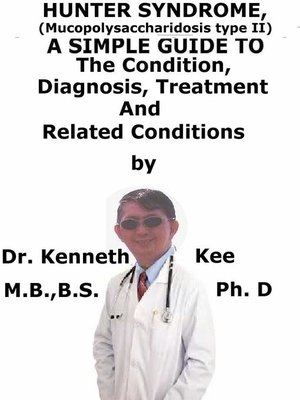 cover image of Hunter Syndrome, (Mucopolysaccharidosis type II) a Simple Guide to the Condition, Diagnosis, Treatment and Related Conditions