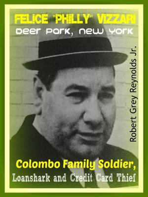 "cover image of Felice ""Philly"" Vizzari Deer Park, New York Colombo Family Soldier, Loanshark and Credit Card Thief"