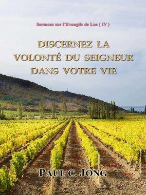 cover image of Sermons sur l'Evangile de Luc ( IV )--Discernez la volonté du Seigneur dans votre vie