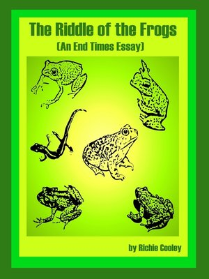 cover image of The Riddle of the Frogs (An End Times Essay)