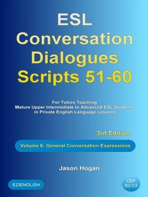cover image of ESL Conversation Dialogues Scripts 51-60 Volume 6