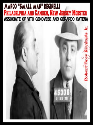 """cover image of Marco """"Small Man"""" Reginelli Philadelphia and Camden, New Jersey Mobster Associate of Vito Genovese and Gerardo Catena"""