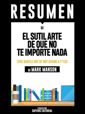 cover image of El Sutil Arte De Que No Te Importe Nada (The Subtle Art of Not Giving a F*ck)--Resumen Del Libro De Mark Manson