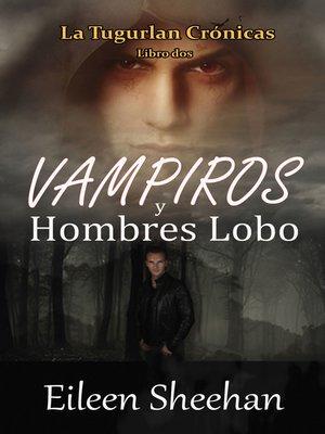 cover image of Vampiros y Hombres Lobo (Libro Tres) La Tugurlan Crónicas
