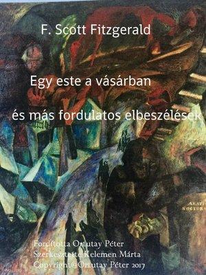 cover image of F. Scott Fitzgerald Egy este a vásárban és más fordulatos elbeszélések Fordította Ortutay Péter