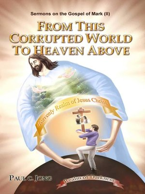 cover image of Sermons on the Gospel of Mark(II)--From This Corrupted World to Heaven Above