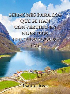 cover image of Sermones Para Los Que Se Han Convertido En Nuestros Colaboradores (V)