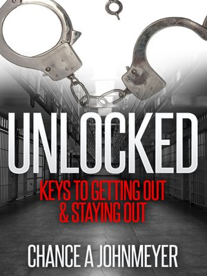 "cover image of ""Unlocked"" Keys to Getting Out & Staying Out"