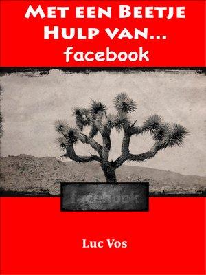 cover image of Met een Beetje Hulp van Facebook...
