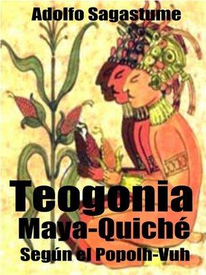 cover image of Teogonía Maya-Quiché según el Popolh Vuh