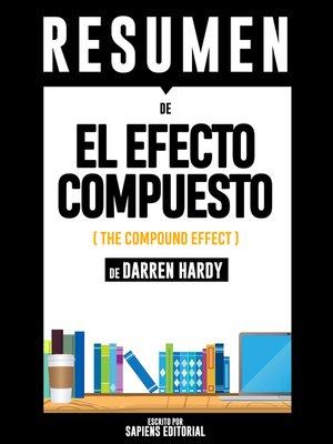 cover image of El Efecto Compuesto (The Compound Effect)--Resumen Del Libro De Darren Hardy