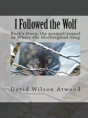 cover image of I Followed the Wolf, Buck's Story, the prequel/sequel to Where the Mockingbird Sang