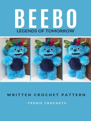 cover image of Beebo Legends of Tomorrow--Written Crochet Pattern (Unofficial)