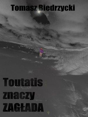 cover image of Toutatis znaczy Zagłada