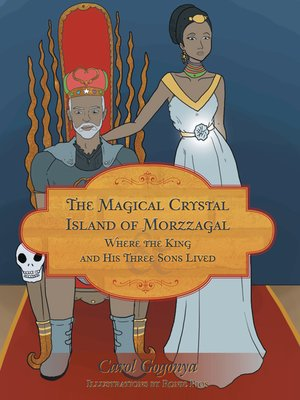 cover image of The Magical Crystal Island of Morzzagal Where the King and His Three Sons Lived