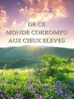 cover image of Sermons sur l'Evangile de Marc (II)--De Ce Monde Corrompu Aux Cieux Eleves