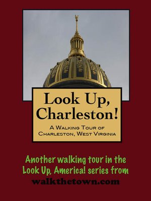 cover image of Look Up, Charleston! a Walking Tour of Charleston, West Virginia