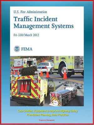 cover image of FEMA U.S. Fire Administration Traffic Incident Management Systems (FA-330)--Case Studies, Equipment to Improve Highway Safety, Preincident Planning, Best Practices