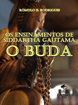 cover image of Os Ensinamentos de Siddartha Gautama, O Buda