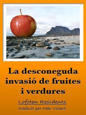 cover image of La desconeguda invasió de fruites i verdures