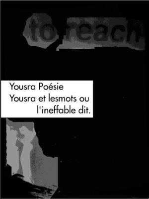 cover image of Yousra et lesmots, ou l'ineffable dit.
