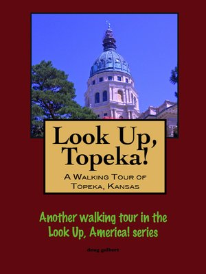 cover image of Look Up, Topeka! a Walking Tour of Topeka, Kansas