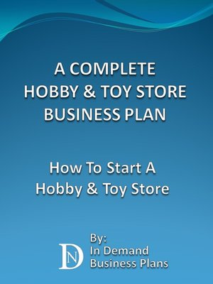hobby store business plan How to create a business plan for your toy store (includes a sample toy store  business  buying a toy store or hobby shop franchise opening a new toy store.