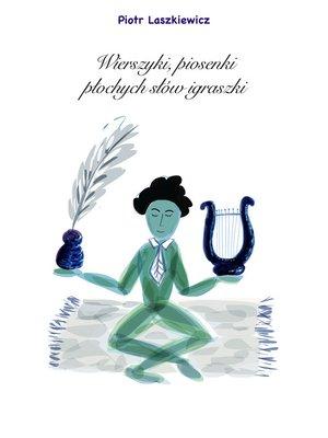 cover image of Wierszyki, piosenki, płochych słów igraszki