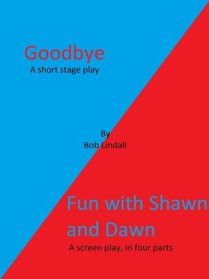 "cover image of ""Goodbye"" and ""Fun With Shawn and Dawn"" a Stageplay and a Screenplay"