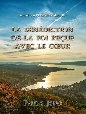 cover image of Sermons sur l'Evangile de Marc (III)--La Bénédiction De La Foi Reçue Avec Le Cœur