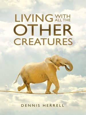 cover image of Living With All the Other Creatures
