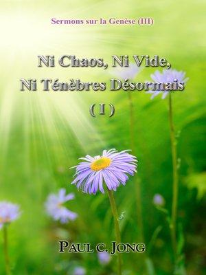 cover image of Sermons sur la Genèse (III)--Ni Chaos, Ni Vide Ni Ténèbres Désormais ( I )