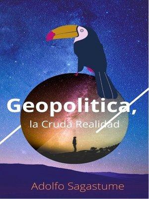 cover image of Geopolítica, la Cruda Realidad