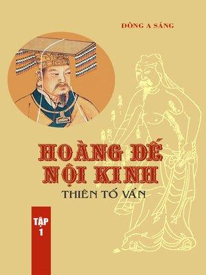 cover image of Hoàng Đế nội kinh -Thiên Tố vấn (tập 1)