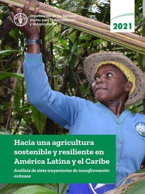 cover image of Hacia una agricultura sostenible y resiliente en América Latina y el Caribe