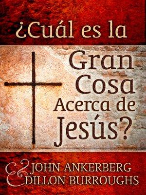cover image of ¿Cuál es la Gran Cosa Acerca de Jesús?
