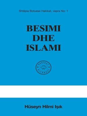 cover image of Besimi Dhe Islâmi