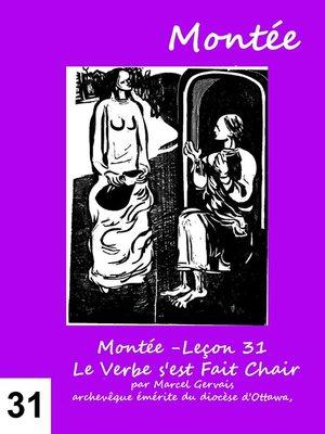 cover image of Montée -Leçon 31 Le Verbe s'est Fait Chair
