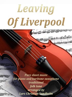 cover image of Leaving of Liverpool Pure sheet music for piano and baritone saxophone traditional folk tune arranged by Lars Christian Lundholm