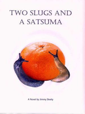 cover image of Two Slugs and a Satsuma