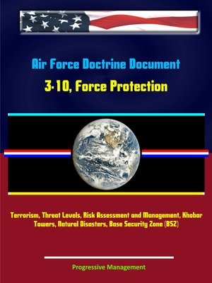 cover image of Air Force Doctrine Document 3-10, Force Protection--Terrorism, Threat Levels, Risk Assessment and Management, Khobar Towers, Natural Disasters, Base Security Zone (BSZ)