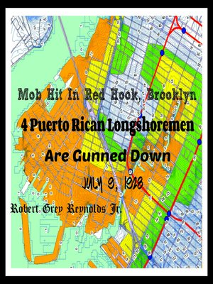 cover image of Mob Hit In Red Hook, Brooklyn 4 Puerto Rican Longshoremen Are Gunned Down July 9, 1928