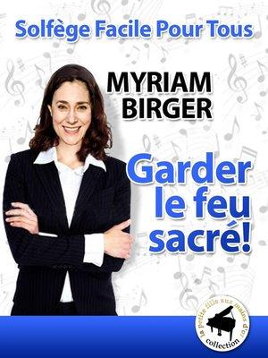 cover image of Garder le feu sacré !