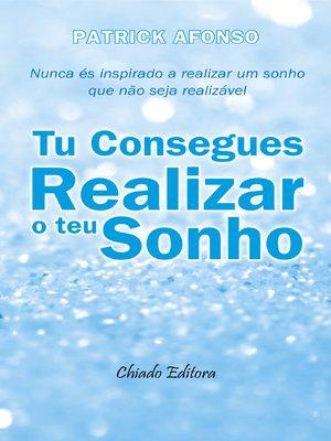 cover image of Tu Consegues Realizar o Teu Sonho
